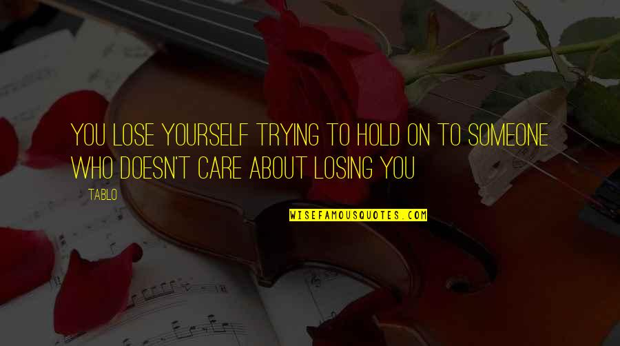 Someone Doesn't Care Quotes By Tablo: You lose yourself trying to hold on to