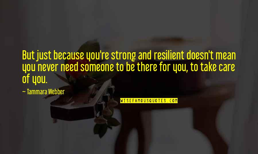 Someone Doesn't Care Quotes By Tammara Webber: But just because you're strong and resilient doesn't