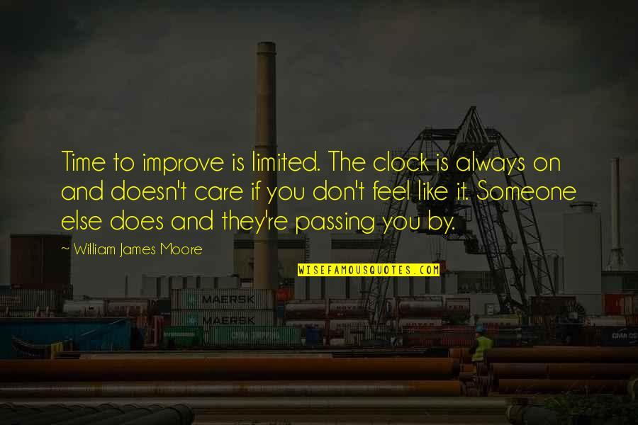 Someone Doesn't Care Quotes By William James Moore: Time to improve is limited. The clock is