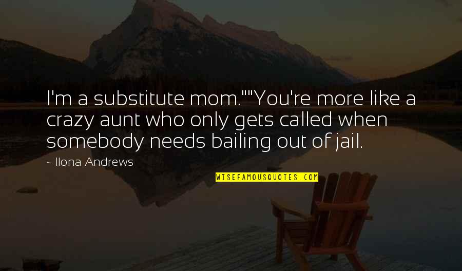 "Someone Going Back To School Quotes By Ilona Andrews: I'm a substitute mom.""""You're more like a crazy"