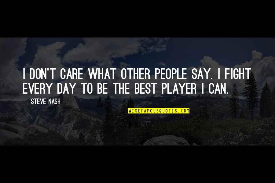 Someone Going Back To School Quotes By Steve Nash: I don't care what other people say. I