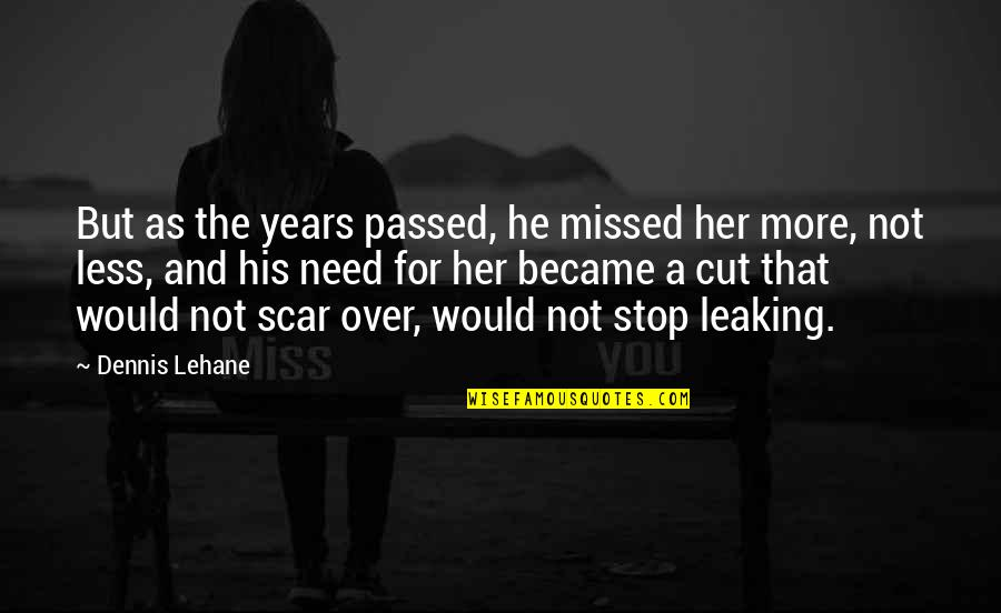 Someone Going To Miss You Quotes By Dennis Lehane: But as the years passed, he missed her