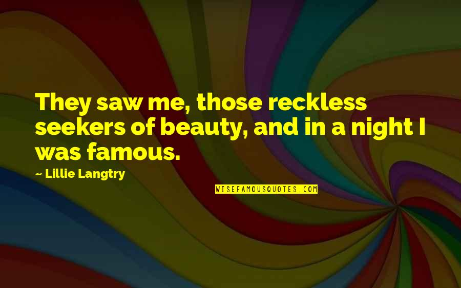 Someone Hurting A Loved One Quotes By Lillie Langtry: They saw me, those reckless seekers of beauty,
