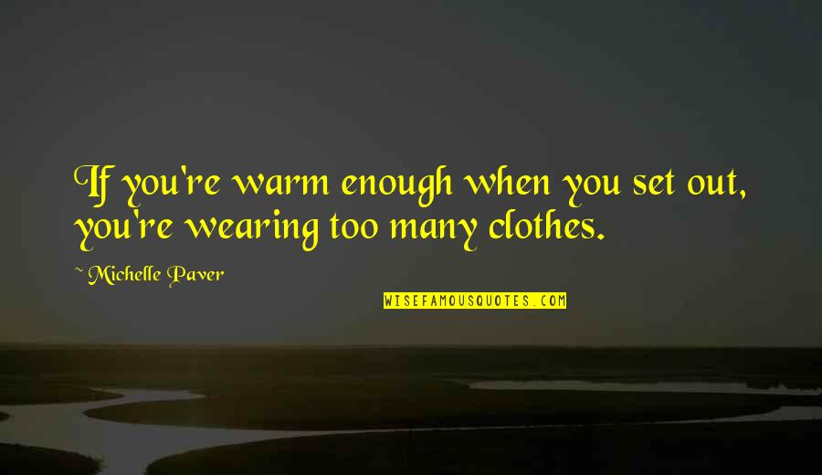 Someone Hurting A Loved One Quotes By Michelle Paver: If you're warm enough when you set out,