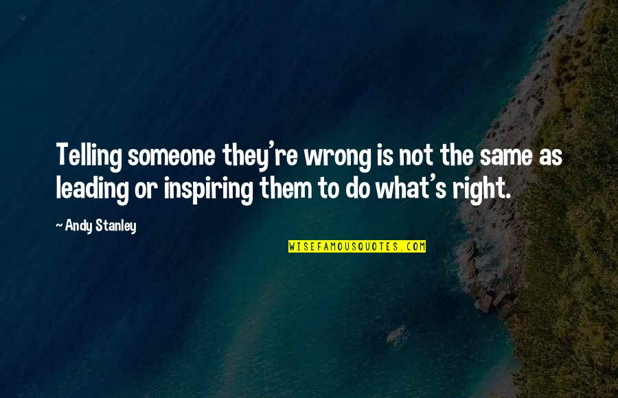 Someone Leading You On Quotes By Andy Stanley: Telling someone they're wrong is not the same