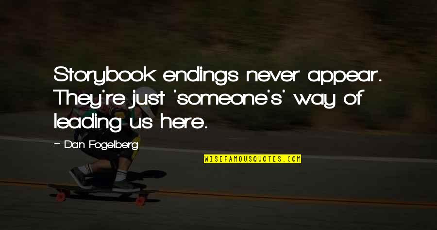 Someone Leading You On Quotes By Dan Fogelberg: Storybook endings never appear. They're just 'someone's' way