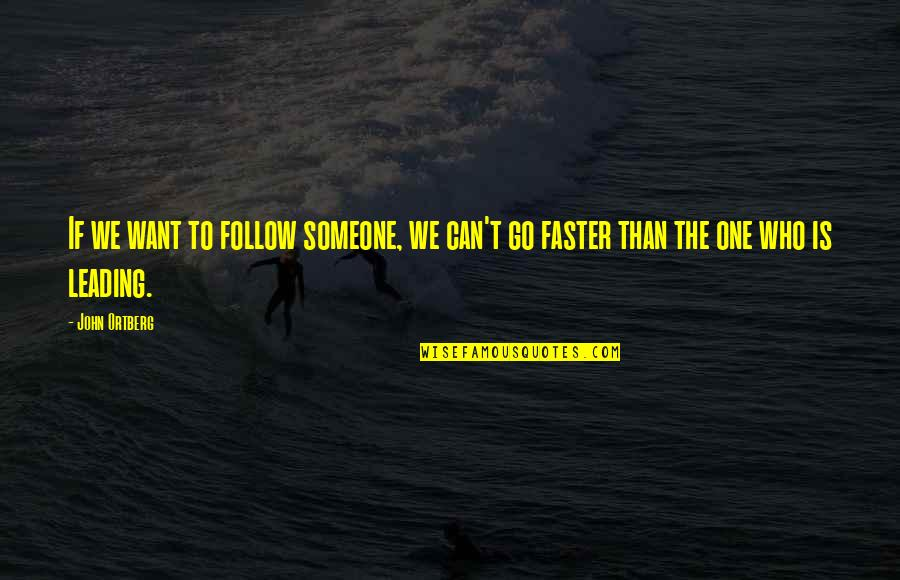 Someone Leading You On Quotes By John Ortberg: If we want to follow someone, we can't