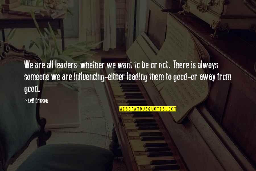 Someone Leading You On Quotes By Leif Erikson: We are all leaders-whether we want to be