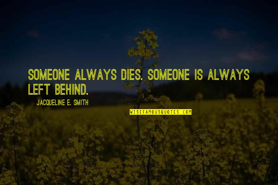 Someone Left Behind Quotes By Jacqueline E. Smith: Someone always dies. Someone is always left behind.