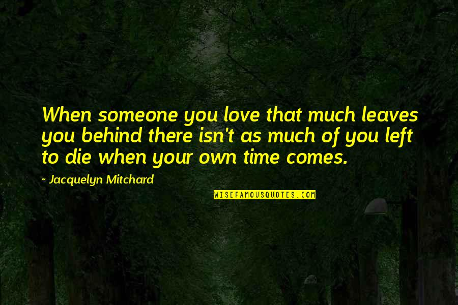 Someone Left Behind Quotes By Jacquelyn Mitchard: When someone you love that much leaves you