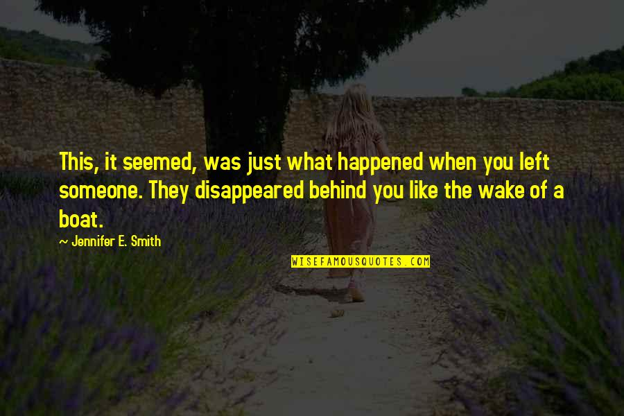 Someone Left Behind Quotes By Jennifer E. Smith: This, it seemed, was just what happened when