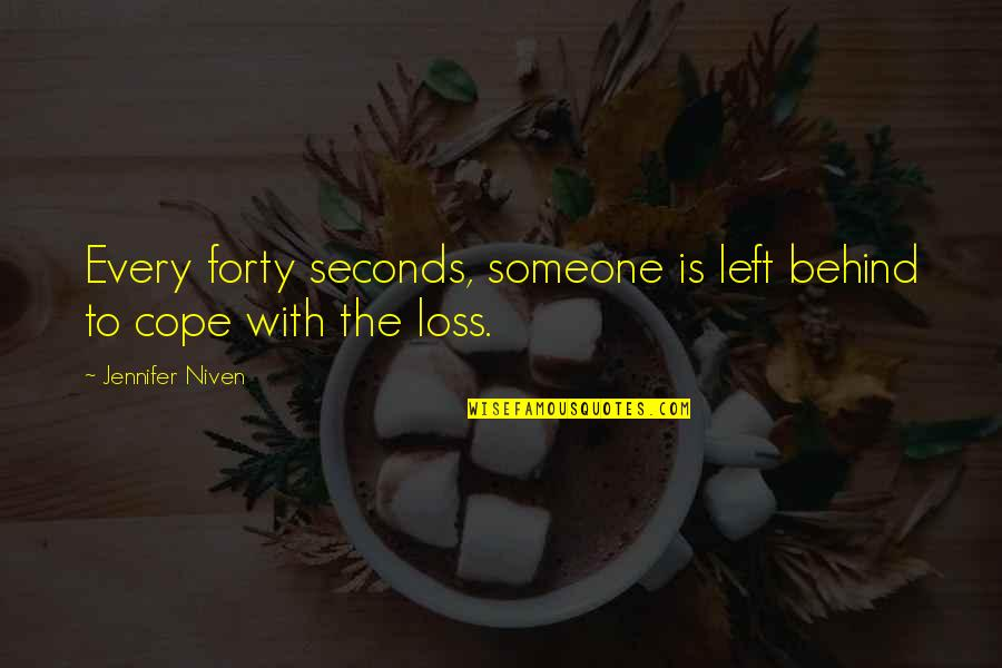Someone Left Behind Quotes By Jennifer Niven: Every forty seconds, someone is left behind to