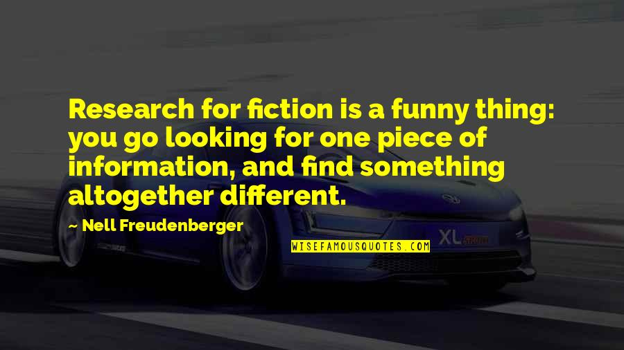 Someone Left Behind Quotes By Nell Freudenberger: Research for fiction is a funny thing: you