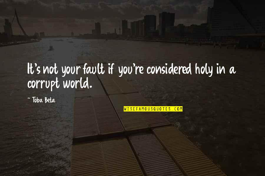 Someone Left Behind Quotes By Toba Beta: It's not your fault if you're considered holy