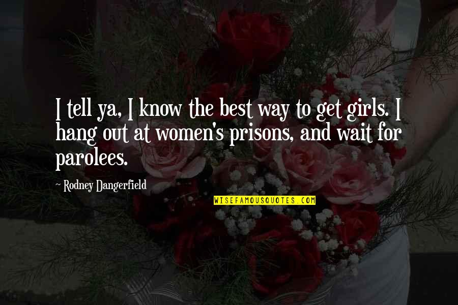 Someone Losing Your Respect Quotes By Rodney Dangerfield: I tell ya, I know the best way