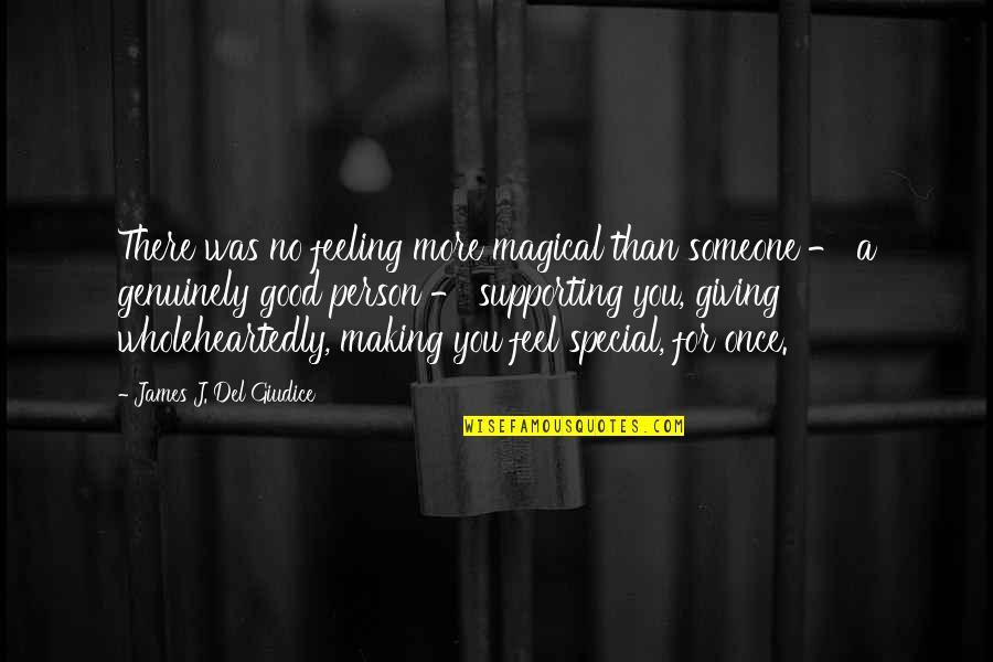 Someone Making You Feel Special Quotes By James J. Del Giudice: There was no feeling more magical than someone