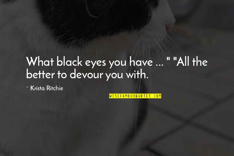 """Someone Making You Feel Special Quotes By Krista Ritchie: What black eyes you have ... """" """"All"""