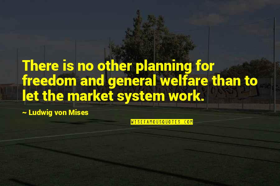 Someone Making You Feel Special Quotes By Ludwig Von Mises: There is no other planning for freedom and