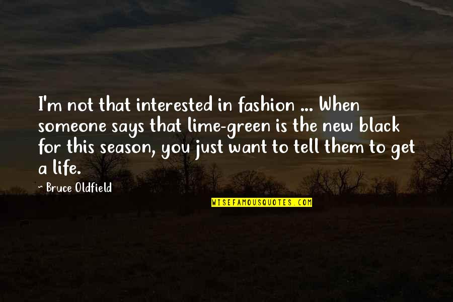 Someone New In Your Life Quotes By Bruce Oldfield: I'm not that interested in fashion ... When