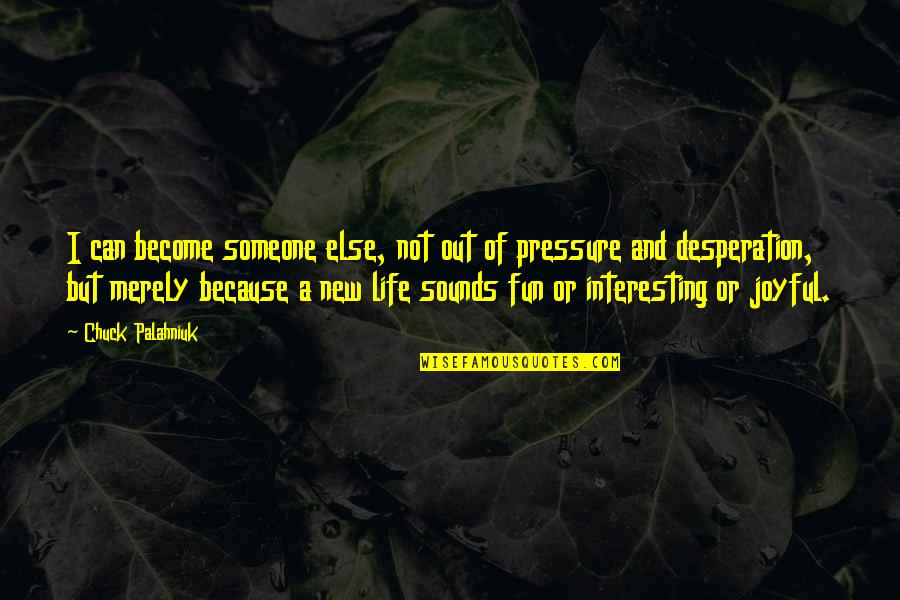 Someone New In Your Life Quotes By Chuck Palahniuk: I can become someone else, not out of