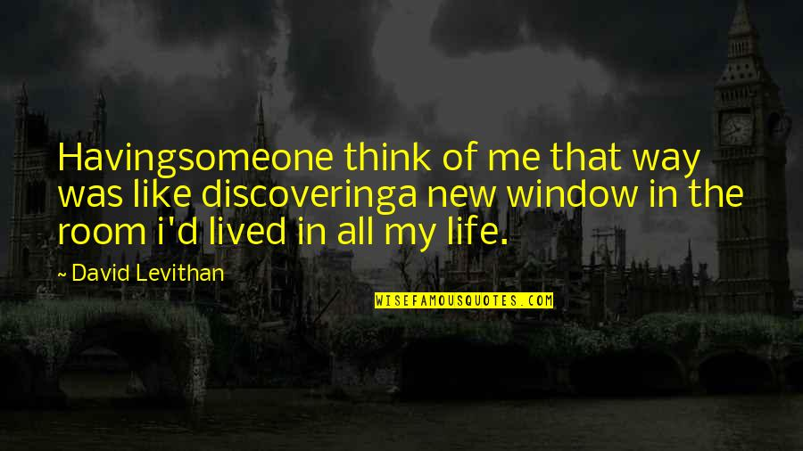 Someone New In Your Life Quotes By David Levithan: Havingsomeone think of me that way was like