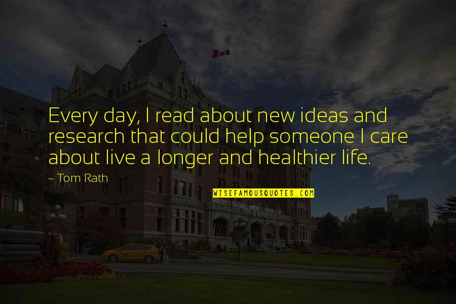 Someone New In Your Life Quotes By Tom Rath: Every day, I read about new ideas and