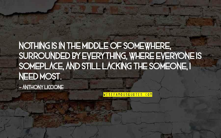 Someone Not Needing You Quotes By Anthony Liccione: Nothing is in the middle of somewhere, surrounded