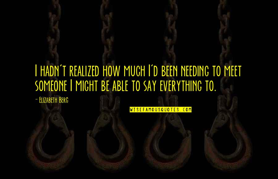 Someone Not Needing You Quotes By Elizabeth Berg: I hadn't realized how much I'd been needing