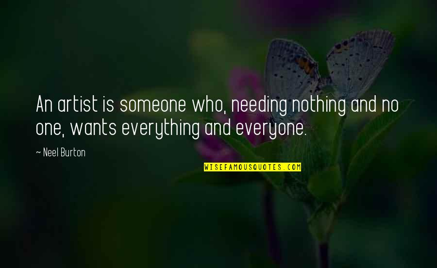 Someone Not Needing You Quotes By Neel Burton: An artist is someone who, needing nothing and