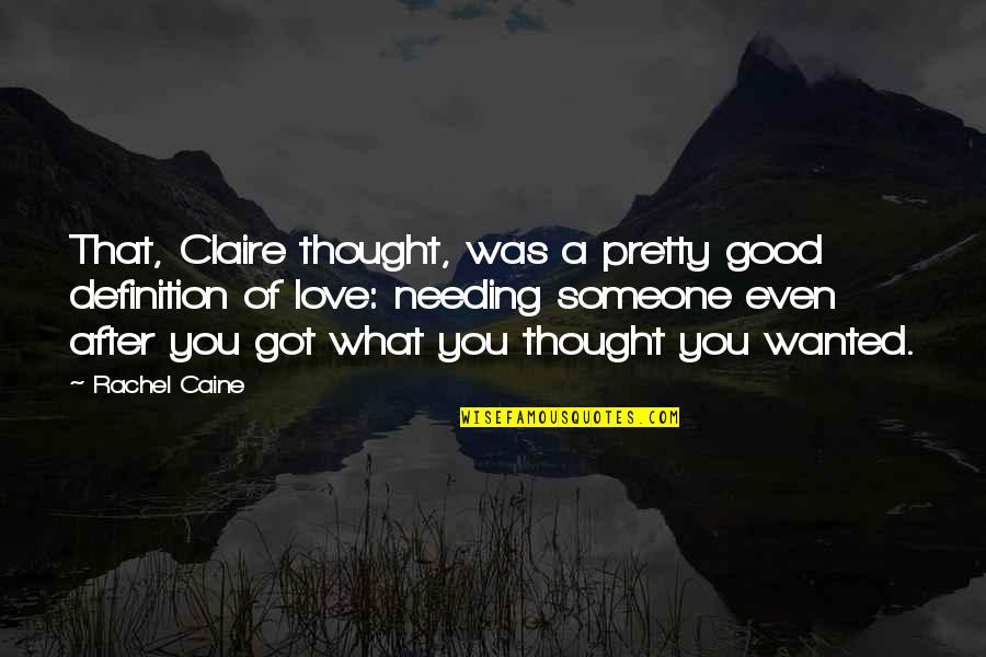 Someone Not Needing You Quotes By Rachel Caine: That, Claire thought, was a pretty good definition