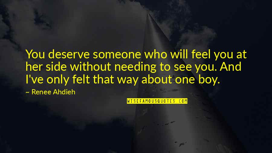 Someone Not Needing You Quotes By Renee Ahdieh: You deserve someone who will feel you at