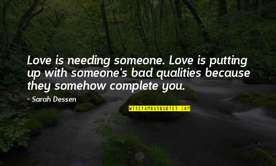 Someone Not Needing You Quotes By Sarah Dessen: Love is needing someone. Love is putting up