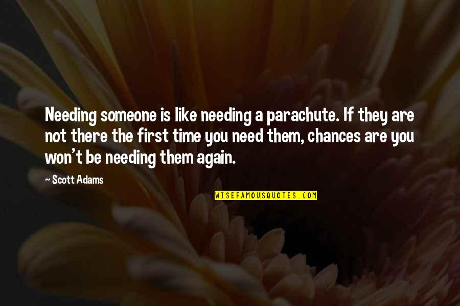 Someone Not Needing You Quotes By Scott Adams: Needing someone is like needing a parachute. If