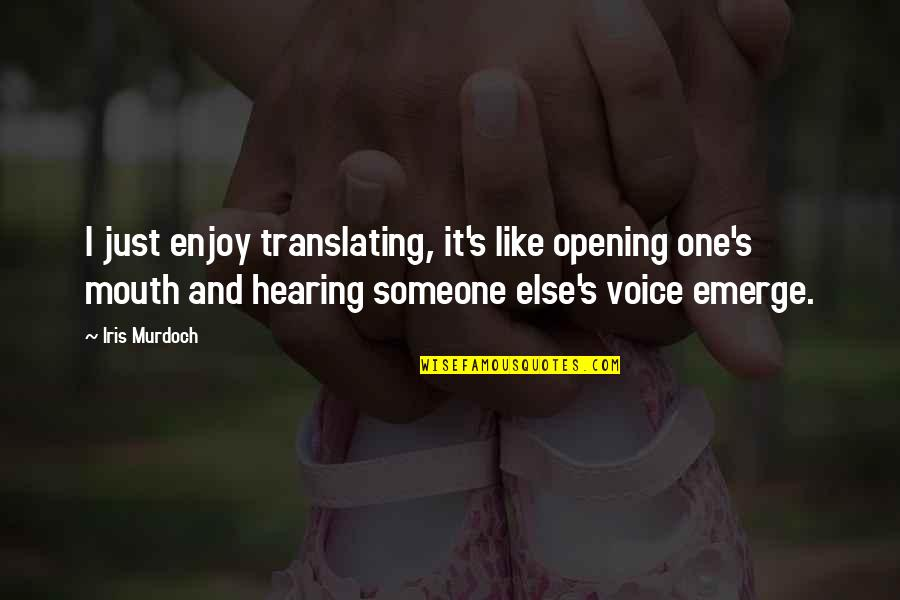 Someone Not Opening Up To You Quotes By Iris Murdoch: I just enjoy translating, it's like opening one's