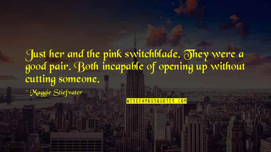 Someone Not Opening Up To You Quotes By Maggie Stiefvater: Just her and the pink switchblade. They were