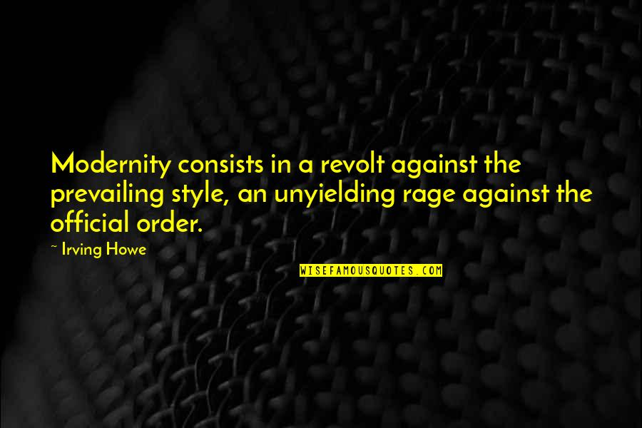 Someone Not Seeing Your Worth Quotes By Irving Howe: Modernity consists in a revolt against the prevailing