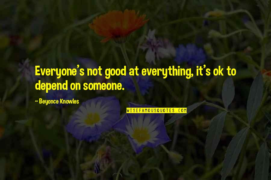 Someone Out There For Everyone Quotes By Beyonce Knowles: Everyone's not good at everything, it's ok to
