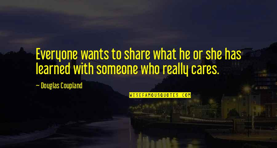 Someone Out There For Everyone Quotes By Douglas Coupland: Everyone wants to share what he or she