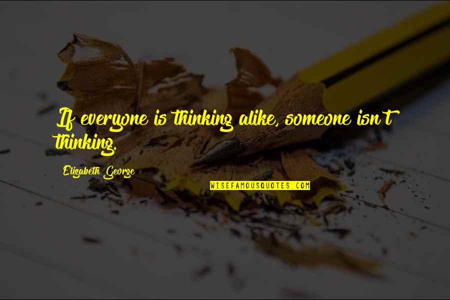 Someone Out There For Everyone Quotes By Elizabeth George: If everyone is thinking alike, someone isn't thinking.