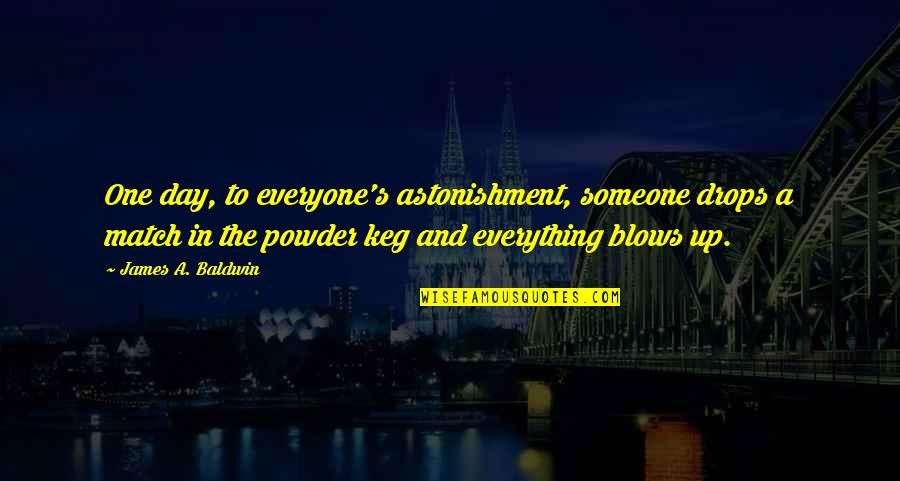 Someone Out There For Everyone Quotes By James A. Baldwin: One day, to everyone's astonishment, someone drops a