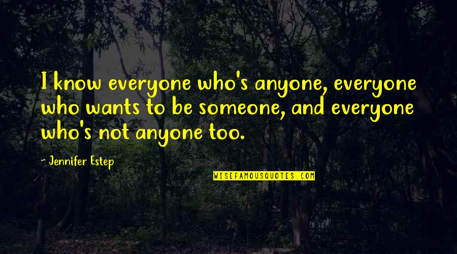 Someone Out There For Everyone Quotes By Jennifer Estep: I know everyone who's anyone, everyone who wants