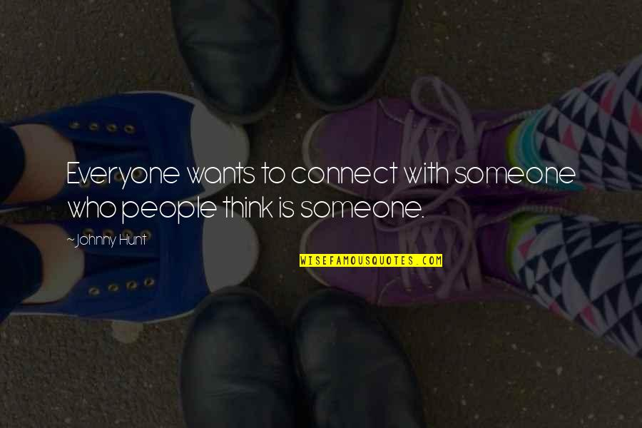 Someone Out There For Everyone Quotes By Johnny Hunt: Everyone wants to connect with someone who people