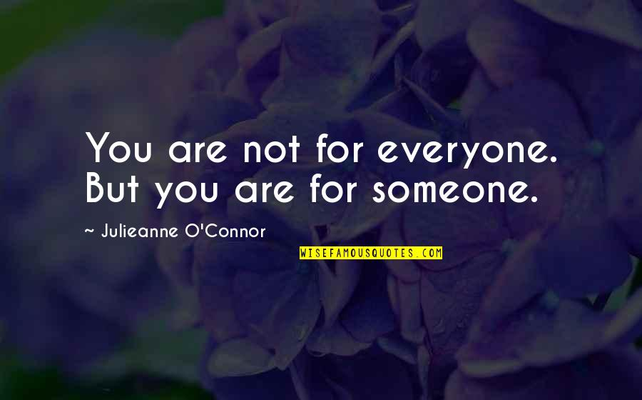 Someone Out There For Everyone Quotes By Julieanne O'Connor: You are not for everyone. But you are