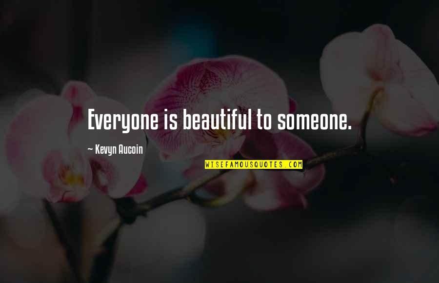Someone Out There For Everyone Quotes By Kevyn Aucoin: Everyone is beautiful to someone.