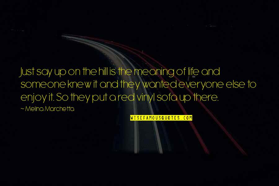 Someone Out There For Everyone Quotes By Melina Marchetta: Just say up on the hill is the