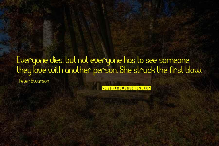Someone Out There For Everyone Quotes By Peter Swanson: Everyone dies, but not everyone has to see