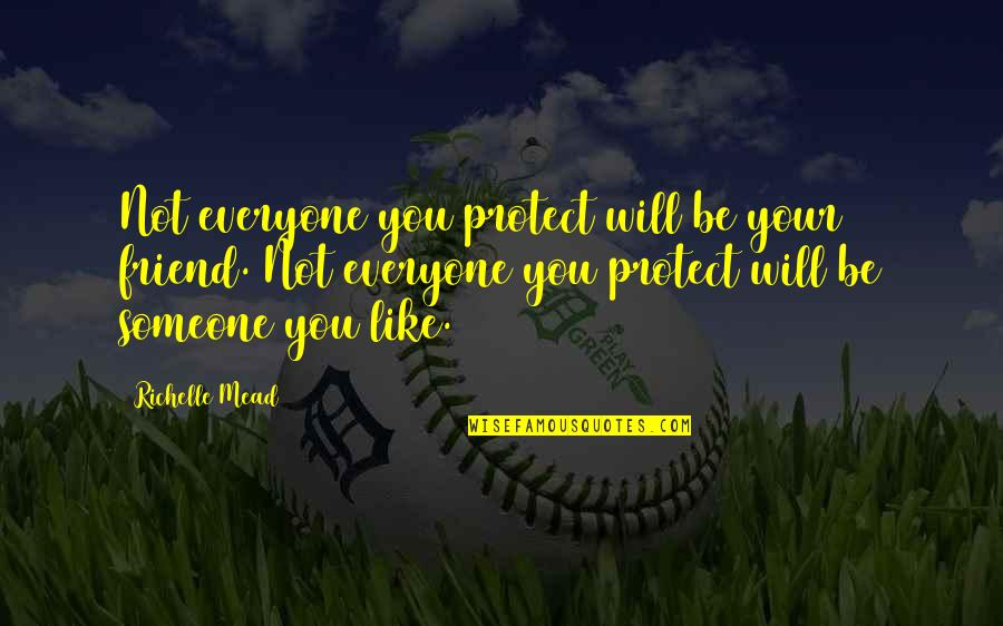 Someone Out There For Everyone Quotes By Richelle Mead: Not everyone you protect will be your friend.