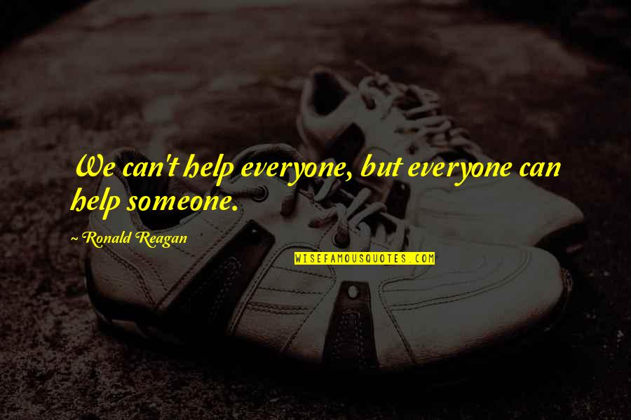 Someone Out There For Everyone Quotes By Ronald Reagan: We can't help everyone, but everyone can help