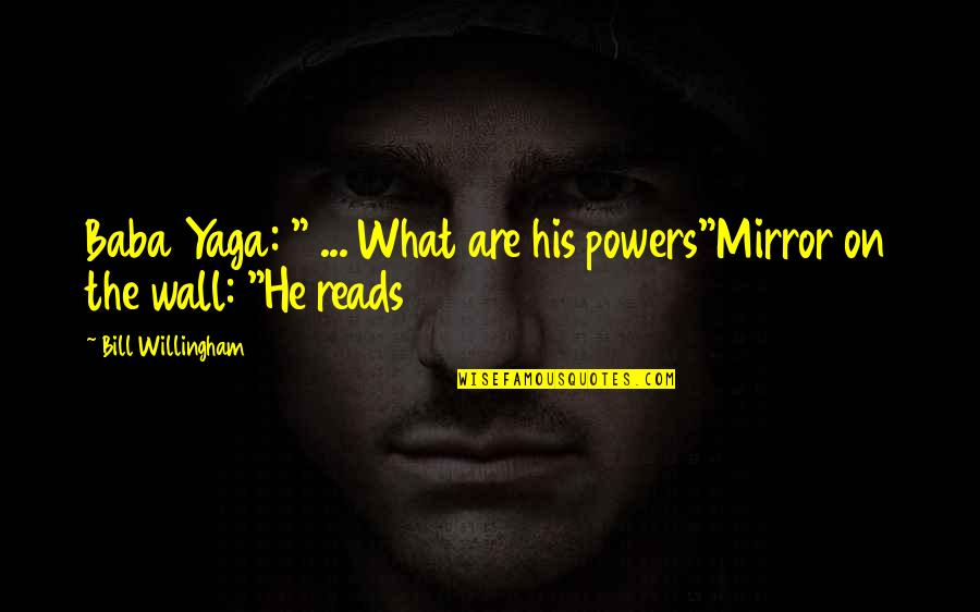 """Someone Regretting Losing You Quotes By Bill Willingham: Baba Yaga: """" ... What are his powers""""Mirror"""