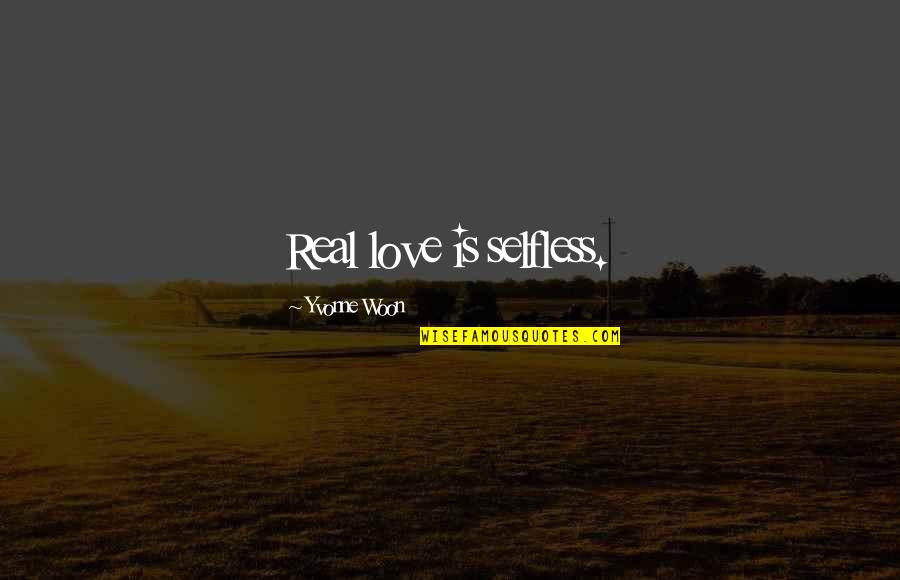 Someone Regretting Losing You Quotes By Yvonne Woon: Real love is selfless.